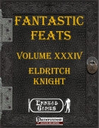Fantastic Feats Volume XXXIV - Eldritch Knight (PFRPG)
