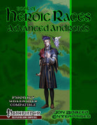 Book of Heroic Races: Advanced Androids (PFRPG)