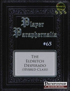 Player Paraphernalia #65 The Eldritch Desperado (Hybrid Class)