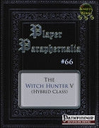 Player Paraphernalia #66 The Witch Hunter V (Hybrid Class)
