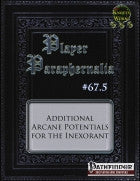 Player Paraphernalia #67.5: Additional Arcane Potentials for the Inexorant