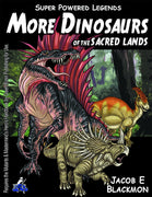 Super Powered Legends: More Dinosaurs of the Sacred Lands