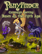Ponyfinder: Campaign Setting Dawn of the Fifth Age