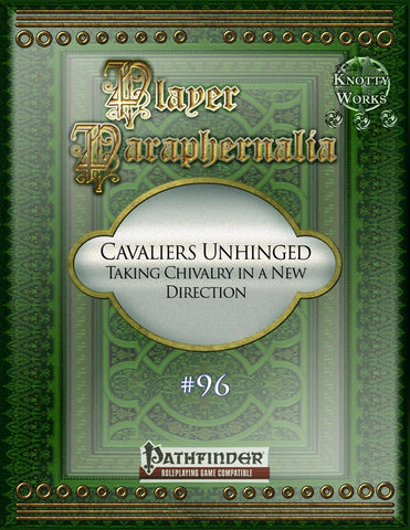 Player Paraphernalia #96 Cavaliers Unhinged, Taking Chivalry in a New Direction