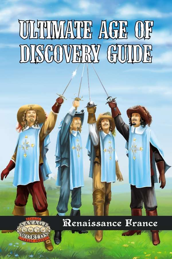 Ultimate Age of Discovery Guide: Renaissance France (Savage Worlds)
