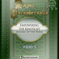 Player Paraphernalia #100.5 Empowering the Kineticist, Juicing up the Burn