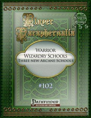 Player Paraphernalia #102 Warrior Wizardry Schools, Three New Arcane Schools