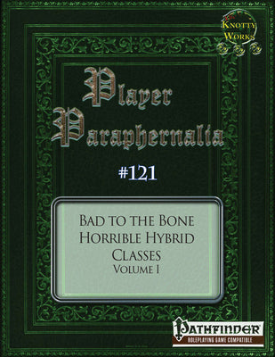 Player Paraphernalia #121 Bad to the Bone, Horrible Hybrid Classes Volume I