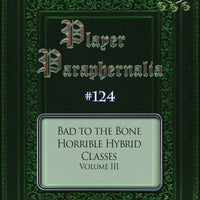 Player Paraphernalia #124 Bad to the Bone, Horrible Hybrid Classes Volume III