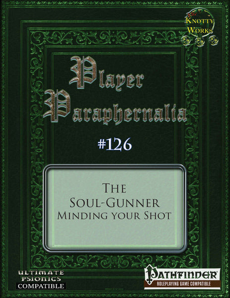 Player Paraphernalia #126 The Soul-Gunner, Minding Your Shot