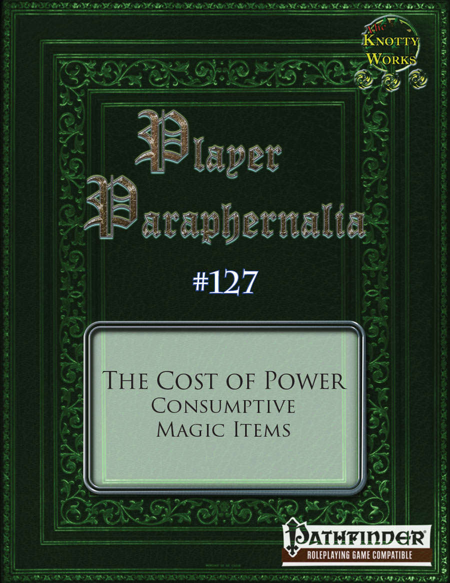 Player Paraphernalia #127 The Cost of Power, Consumptive Magic Items