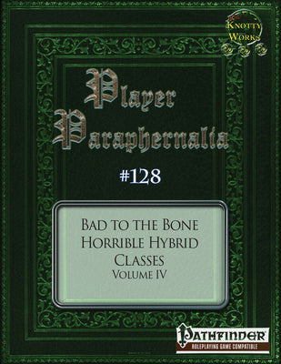 Player Paraphernalia #128 Bad to the Bone, Horrible Hybrid Classes Volume IV