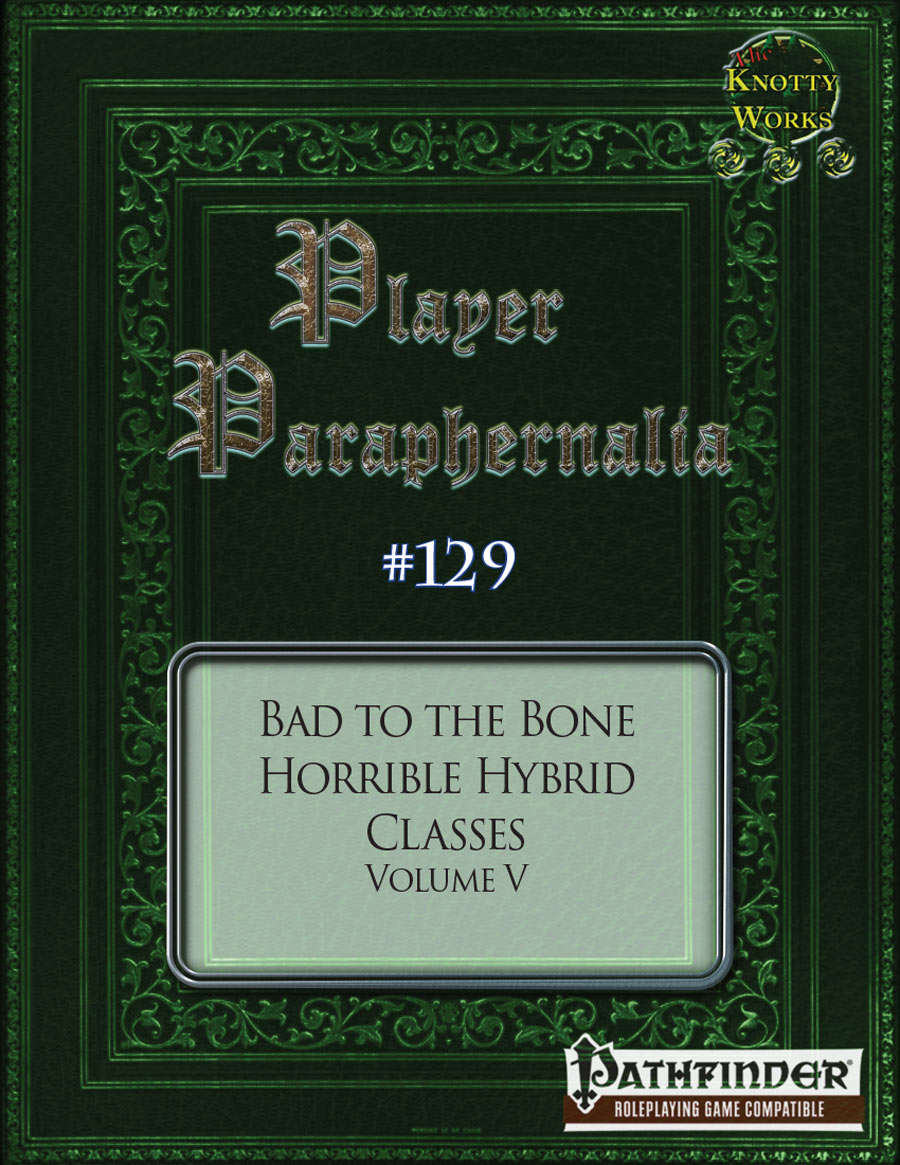 Player Paraphernalia #129 Bad to the Bone, Horrible Hybrid Classes Volume V