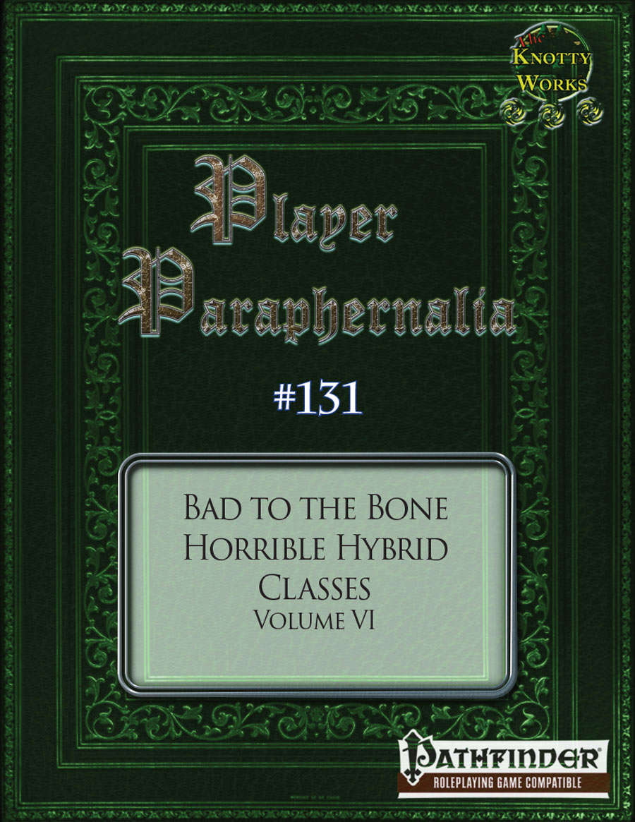 Player Paraphernalia #131 Bad to the Bone, Horrible Hybrid Classes Volume VI