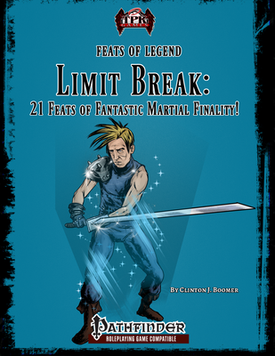 Feats of Legend: Limit Break - 21 Feats of Fantastic Martial Finality