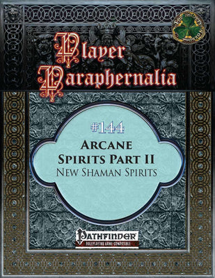 Player Paraphernalia #144 Arcane Spirits Part II, New Shaman Spirits