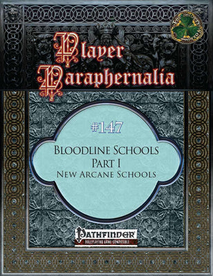 Player Paraphernalia #147 Bloodline Schools Part I, New Arcane Schools