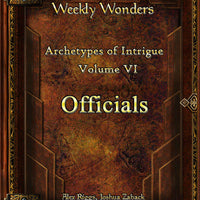 Weekly Wonders - Archetypes of Intrigue Volume VI - Officials
