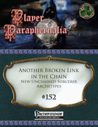 Player Paraphernalia #152 Another Broken Link in the Chain, New Unchained Sorcerer Archetypes