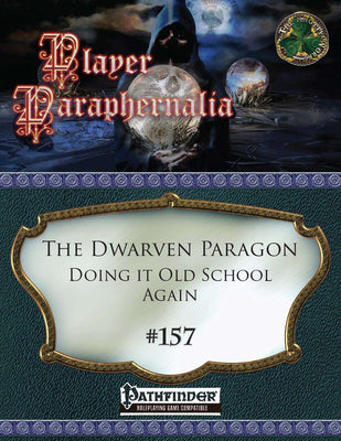 Player Paraphernalia #157 The Dwarven Paragon, Doing it Old-School Again