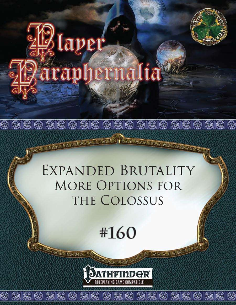 Player Paraphernalia #160 Expanded Brutality, More Options for the Colossus