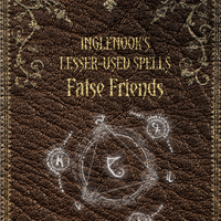 Inglenook's Lesser-Used Spells: False Friends