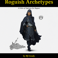 Roguish Archerypes, a Folio of Options for Rogues (5E)