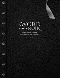 Sword Noir: A Role-Playing Game of Hardboiled Sword & Sorcery