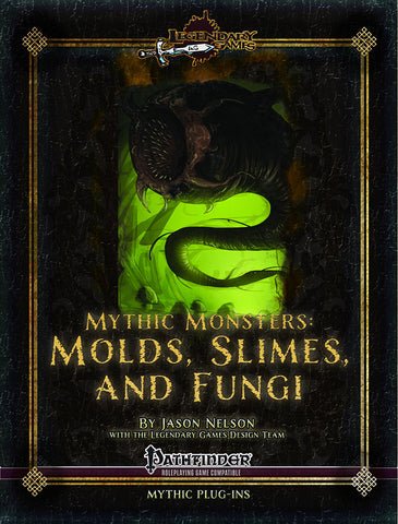 Mythic Monsters: Molds, Slimes, and Fungi