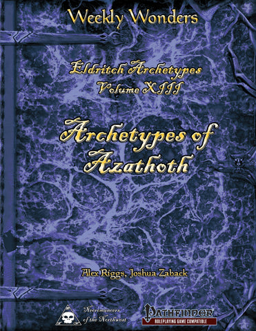 Weekly Wonders - Eldritch Archetypes Volume XIII - Archetypes of Azathoth