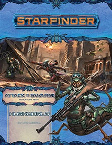 Starfinder Adventure Path #21: Huskworld (Attack of the Swarm Part 3 of 6)