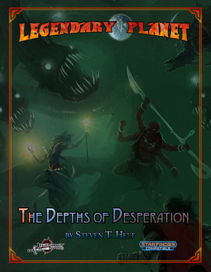 Legendary Planet: The Depths of Desperation (Starfinder)