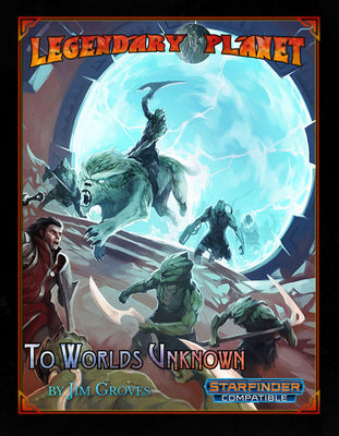 Legendary Planet: To Worlds Unknown (Starfinder)