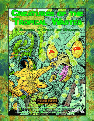 Creatures of the Tropical Wastes (A Menagerie of Mutants & Mutations)