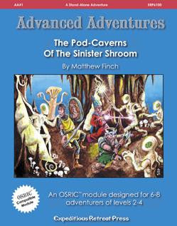 Advanced Adventures #1: The Pod Caverns of the Sinister Shroom (OSRIC Adventure)