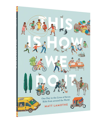 This Is How We Do It: One Day in the Lives of Seven Kids from Around the World by Matt Lamothe - Hardcover