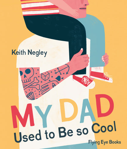 My Dad Used to be So Cool by Keith Negley - Hardcover