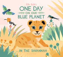 Load image into Gallery viewer, One Day on Our Blue Planet: In the Savannah by Ella Bailey