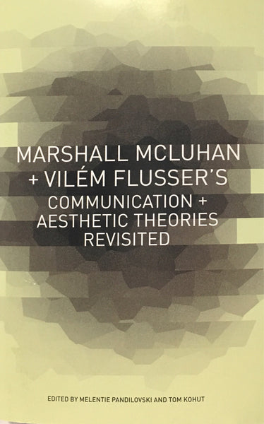 Marshall McLuhan + Vilem Flusser's Communications + Aesthetic Theories Revisited