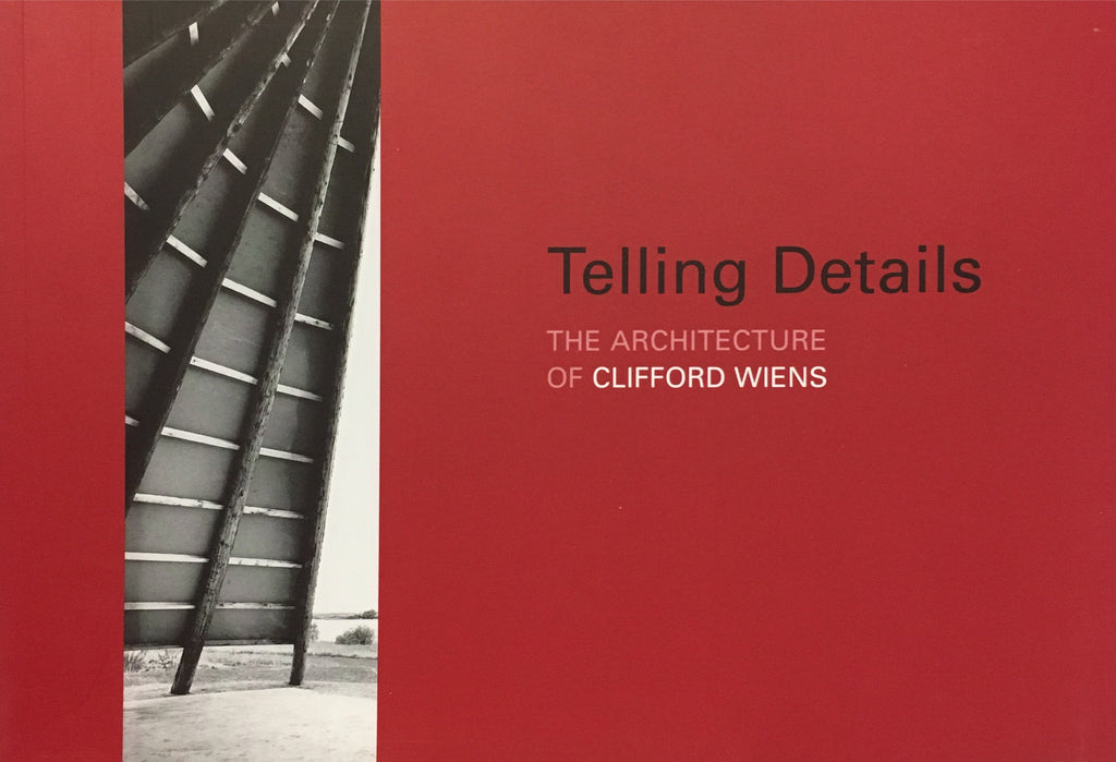 Telling Details: The Architecture of Clifford Wiens- International (shipping seperate)
