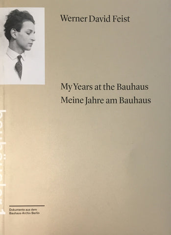 Werner David Feist - My Years at the Bauhaus