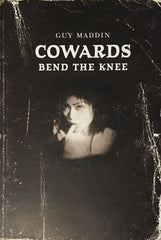 Guy Maddin - Cowards Bend the Knee