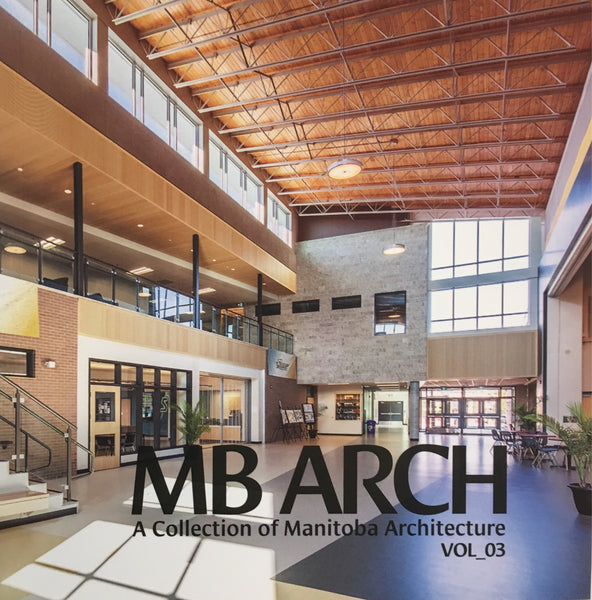 Mb Arch: A collection of Manitoba architecture, volume 3