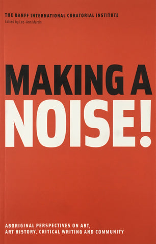 Making a Noise! Aboriginal Perspectives on Art, Art History, Critical Writing and Community