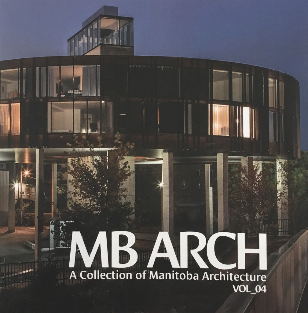 MB ARCH: A collection of Manitoba architecture, volume 4