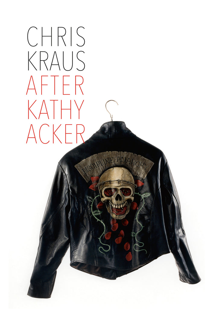 After Kathy Acker - Chris Kraus