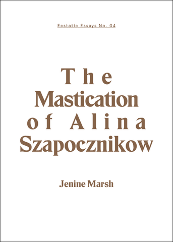 Ecstatic Essays No. 4: The Mastication of Alina Szapocznikow