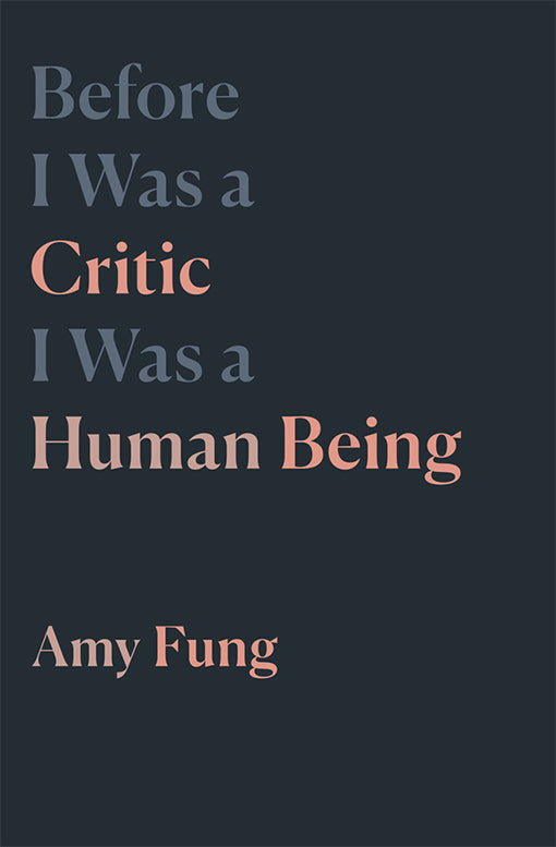 Before I Was a Critic I Was a Human Being: Amy Fung