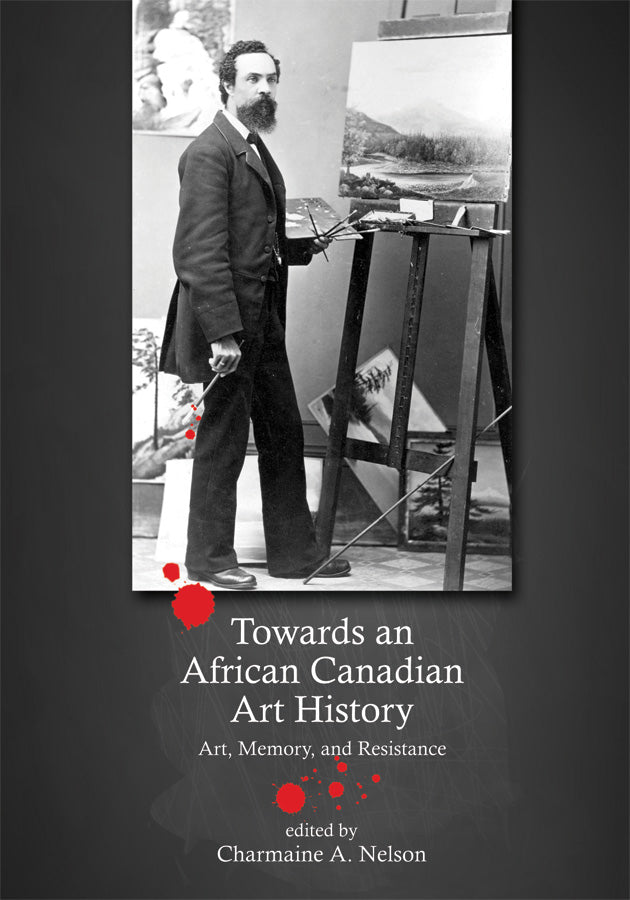 Towards an African Canadian Art History: Art, Memory, and Resistance