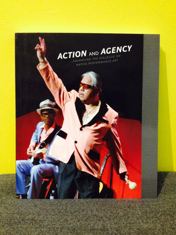 Action and Agency: Advancing the Dialogue on Native Performance Art